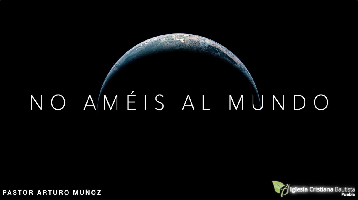 No Améis Al Mundo Pastor Arturo Muñoz Por Pastor Arturo Muñoz Predicaciones En Mp3 Sermones Cristianos